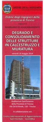 """Adjournment Seminar  """"DEGRADATION AND CONSOLIDATION OF CONCRETE STRUCTURES AND MASONRIES"""" - Treviso 16th May 2014"""